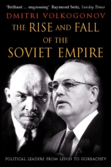 The Rise and Fall of the Soviet Empire : Political Leaders from Lenin to Gorbachev, Paperback Book