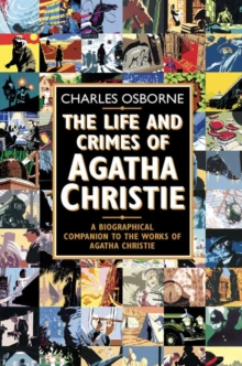 The Life and Crimes of Agatha Christie : A Biographical Companion to the Works of Agatha Christie, Paperback Book