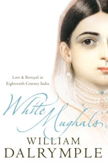 White Mughals : Love and Betrayal in 18th-Century India, Paperback Book