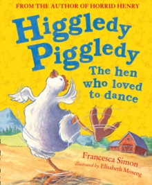Higgledy Piggledy the Hen Who Loved to Dance, Paperback / softback Book
