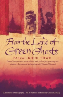 From The Land of Green Ghosts : A Burmese Odyssey, Paperback / softback Book