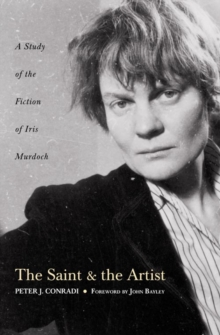 The Saint and Artist : A Study of the Fiction of Iris Murdoch, Paperback / softback Book