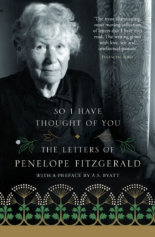 So I Have Thought of You : The Letters of Penelope Fitzgerald, Paperback / softback Book
