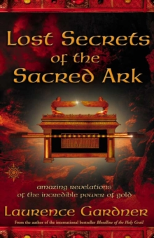 Lost Secrets of the Sacred Ark : Amazing Revelations of the Incredible Power of Gold, Paperback / softback Book