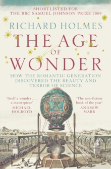 The Age of Wonder : How the Romantic Generation Discovered the Beauty and Terror of Science, Paperback / softback Book