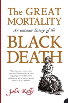 The Great Mortality : An Intimate History of the Black Death, Paperback Book