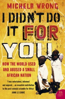 I Didn't Do It For You : How the World Used and Abused a Small African Nation, Paperback Book
