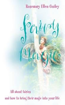 Fairy Magic : All About Fairies and How to Bring Their Magic into Your Life, Paperback / softback Book
