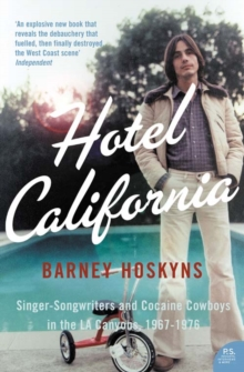 Hotel California : Singer-Songwriters and Cocaine Cowboys in the L.A. Canyons 1967-1976, Paperback Book