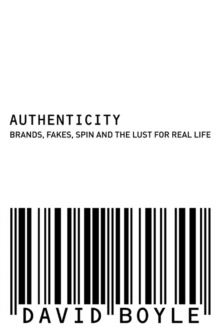 Authenticity : Brands, Fakes, Spin and the Lust for Real Life, Paperback Book
