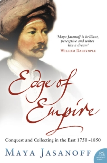 Edge of Empire : Conquest and Collecting in the East 1750-1850, Paperback Book