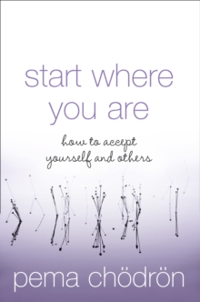 Start Where You Are : How to Accept Yourself and Others, Paperback Book