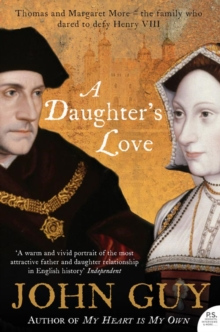 A Daughter's Love : Thomas and Margaret More, Paperback Book