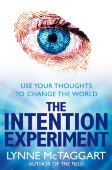 The Intention Experiment : Use Your Thoughts to Change the World, Paperback / softback Book