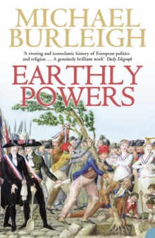 Earthly Powers : The Conflict Between Religion & Politics from the French Revolution to the Great War, Paperback Book