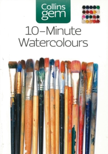 10-minute Watercolours : Techniques & Tips for Quick Watercolours, Paperback Book