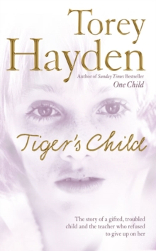 The Tiger's Child : The Story of a Gifted, Troubled Child and the Teacher Who Refused to Give Up on Her, Paperback Book