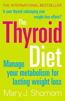 The Thyroid Diet : Manage Your Metabolism for Lasting Weight Loss, Paperback Book