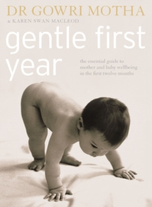 Gentle First Year : The Essential Guide to Mother and Baby Wellbeing in the First Twelve Months, Paperback Book
