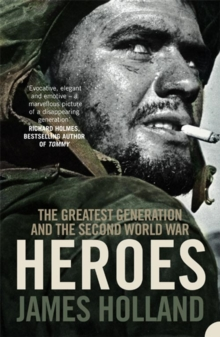 Heroes : The Greatest Generation and the Second World War, Paperback Book