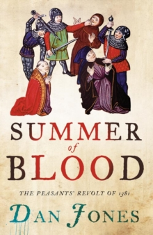 Summer of Blood : The Peasants' Revolt of 1381, Paperback / softback Book
