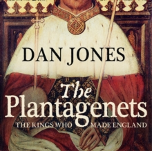 The Plantagenets : The Kings Who Made England, Paperback / softback Book