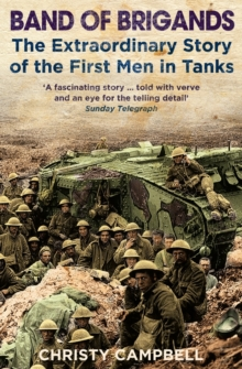 Band of Brigands : The First Men in Tanks, Paperback Book