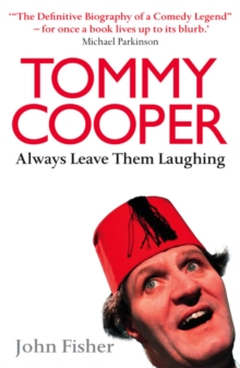 Tommy Cooper: Always Leave Them Laughing : The Definitive Biography of a Comedy Legend, Paperback Book