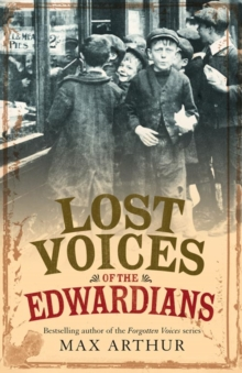 Lost Voices of the Edwardians : 1901-1910 in Their Own Words, Paperback Book