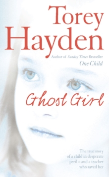 Ghost Girl : The True Story of a Child in Desperate Peril - and a Teacher Who Saved Her, Paperback / softback Book