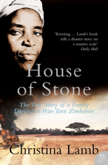 House of Stone : The True Story of a Family Divided in War-Torn Zimbabwe, Paperback Book