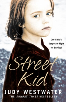 Street Kid : One Child's Desperate Fight for Survival, Paperback / softback Book