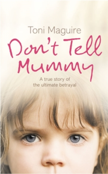 Don't Tell Mummy : A True Story of the Ultimate Betrayal, Paperback Book