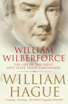 William Wilberforce : The Life of the Great Anti-Slave Trade Campaigner, Paperback Book