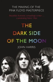 The Dark Side of the Moon : The Making of the Pink Floyd Masterpiece, Paperback Book