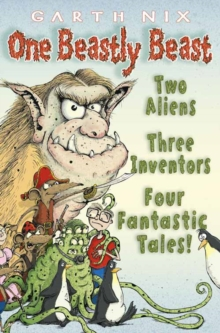 One Beastly Beast : Two Aliens, Three Inventors, Four Fantastic Tales, Paperback Book