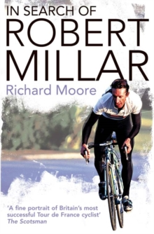In Search of Robert Millar : Unravelling the Mystery Surrounding Britain's Most Successful Tour de France Cyclist, Paperback Book