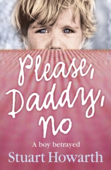 Please, Daddy, No : A Boy Betrayed, Paperback Book
