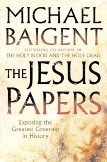 The Jesus Papers : Exposing the Greatest Cover-Up in History, Paperback Book