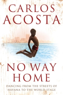 No Way Home : A Cuban Dancer's Story, Paperback Book