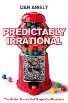Predictably Irrational : The Hidden Forces That Shape Our Decisions, Paperback Book