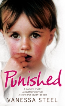 Punished : A Mother's Cruelty. a Daughter's Survival. a Secret That Couldn't be Told., Paperback Book