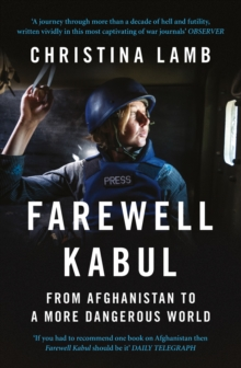 Farewell Kabul : From Afghanistan to a More Dangerous World, Paperback / softback Book
