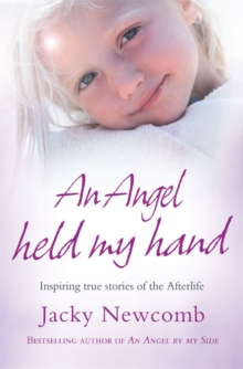 An Angel Held My Hand : Inspiring True Stories of the Afterlife, Paperback Book