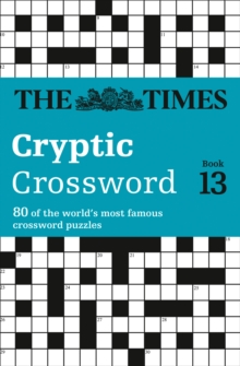 The Times Cryptic Crossword Book 13 : 80 of the World's Most Famous Crossword Puzzles, Paperback Book