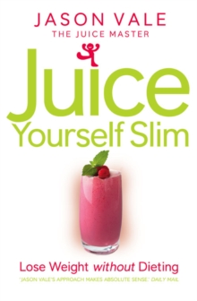 Juice Yourself Slim : Lose Weight without Dieting, Paperback Book