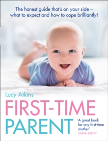 First-Time Parent : The Honest Guide to Coping Brilliantly and Staying Sane in Your Baby's First Year, Paperback / softback Book
