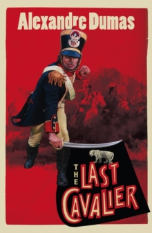 The Last Cavalier : Being the Adventures of Count Sainte-Hermine in the Age of Napoleon, Paperback / softback Book