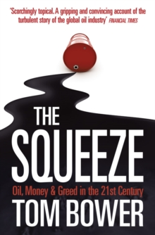 The Squeeze : Oil, Money and Greed in the 21st Century, Paperback Book
