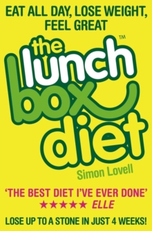 The Lunch Box Diet : Eat All Day, Lose Weight, Feel Great. Lose Up to a Stone in 4 Weeks., Paperback / softback Book